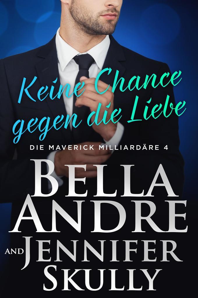 Keine Chance gegen die Liebe(Die Maverick Milliardäre 4) als eBook epub