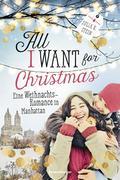 All I Want for Christmas. Eine Weihnachts-Romance in Manhattan
