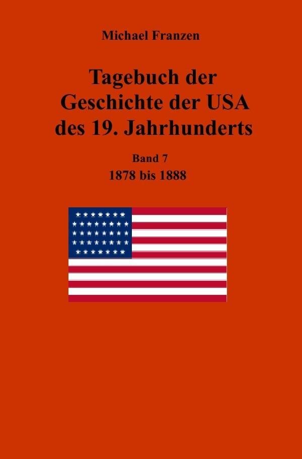 Tagebuch der Geschichte der USA des 19. Jahrhunderts, Band 7 1878-1888 als Buch (kartoniert)
