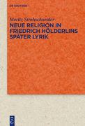 Neue Religion in Friedrich Hölderlins später Lyrik