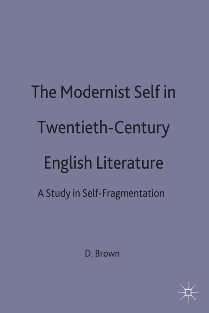 The Modernist Self in Twentieth-Century English Literature: A Study in Self-Fragmentation als Buch (gebunden)