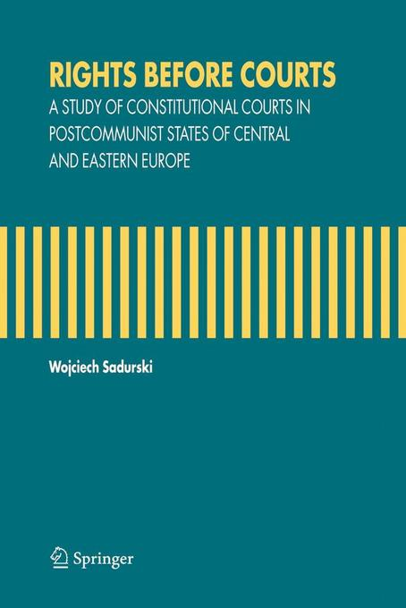 Rights Before Courts: A Study of Constitutional Courts in Postcommunist States of Central and Eastern Europe als Buch (gebunden)