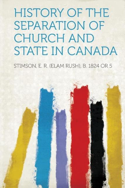 History of the Separation of Church and State in Canada als Taschenbuch