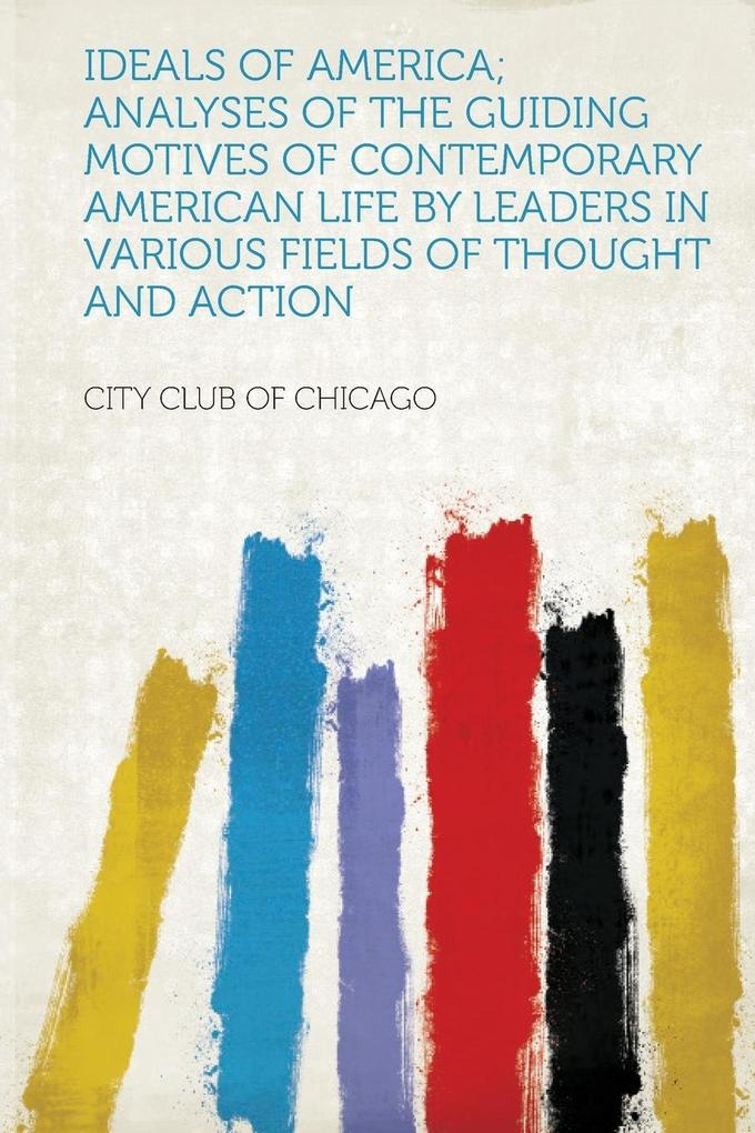 Ideals of America; Analyses of the Guiding Motives of Contemporary American Life by Leaders in Various Fields of Thought and Action als Taschenbuch