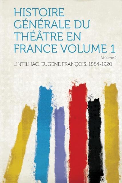 Histoire Generale Du Theatre En France Volume 1 als Taschenbuch