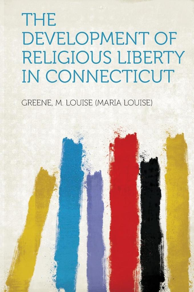 The Development of Religious Liberty in Connecticut als Taschenbuch