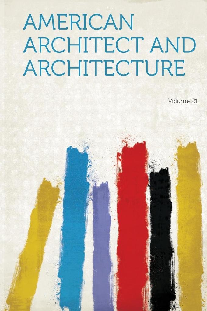 American Architect and Architecture Volume 21 als Taschenbuch