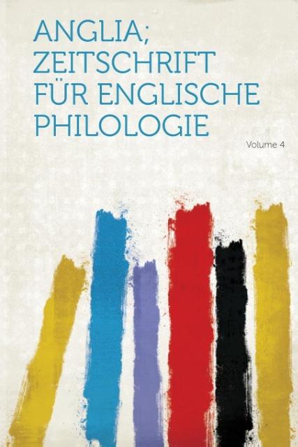 Anglia; Zeitschrift Fur Englische Philologie Volume 4 als Taschenbuch