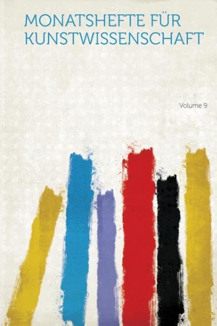 Monatshefte Fur Kunstwissenschaft Volume 9 als Taschenbuch