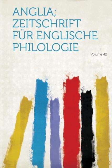 Anglia; Zeitschrift Fur Englische Philologie Volume 42 als Taschenbuch