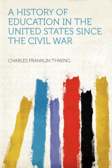 A History of Education in the United States Since the Civil War als Taschenbuch