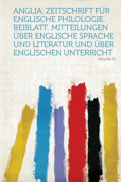 Anglia; Zeitschrift Fur Englische Philologie. Beiblatt. Mitteilungen Uber Englische Sprache Und Literatur Und Uber Englischen Unterricht Volume 25 als Taschenbuch