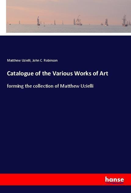 Catalogue of the Various Works of Art als Buch (kartoniert)