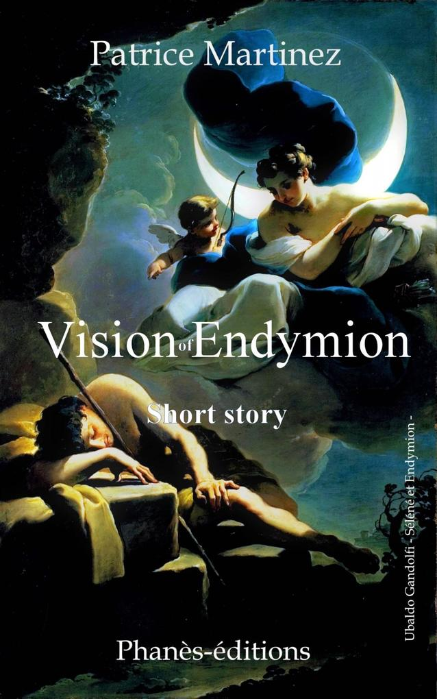 Vision of Endymion Short history Free adaptation of the myth of Endymion and Selene als eBook epub