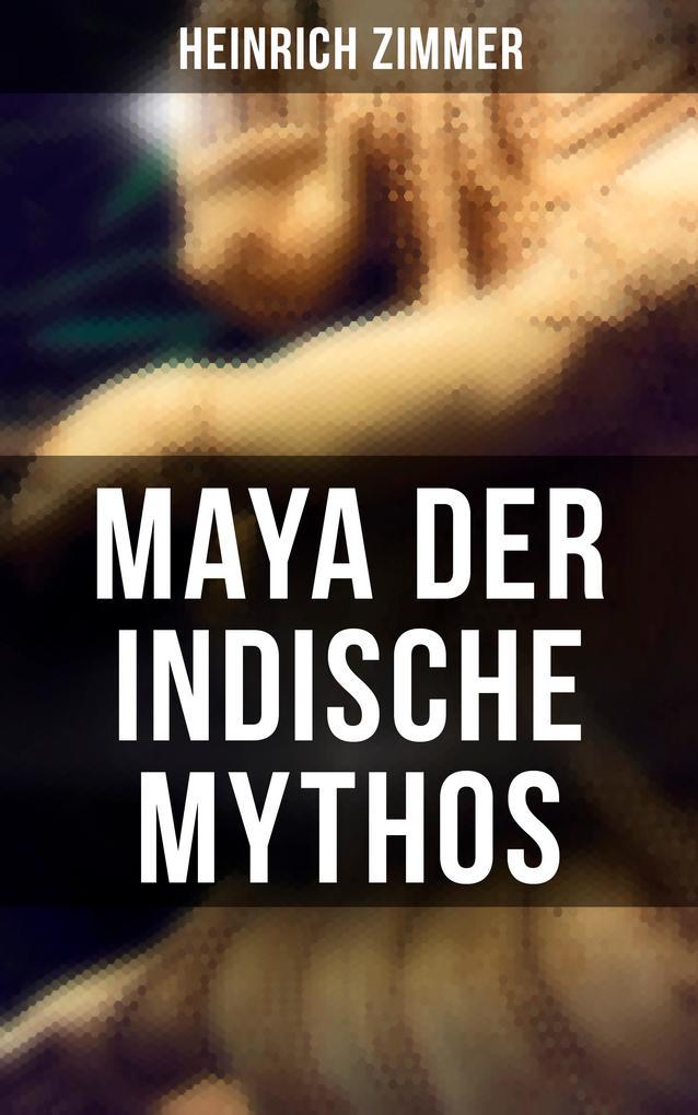 Maya der indische Mythos als eBook epub