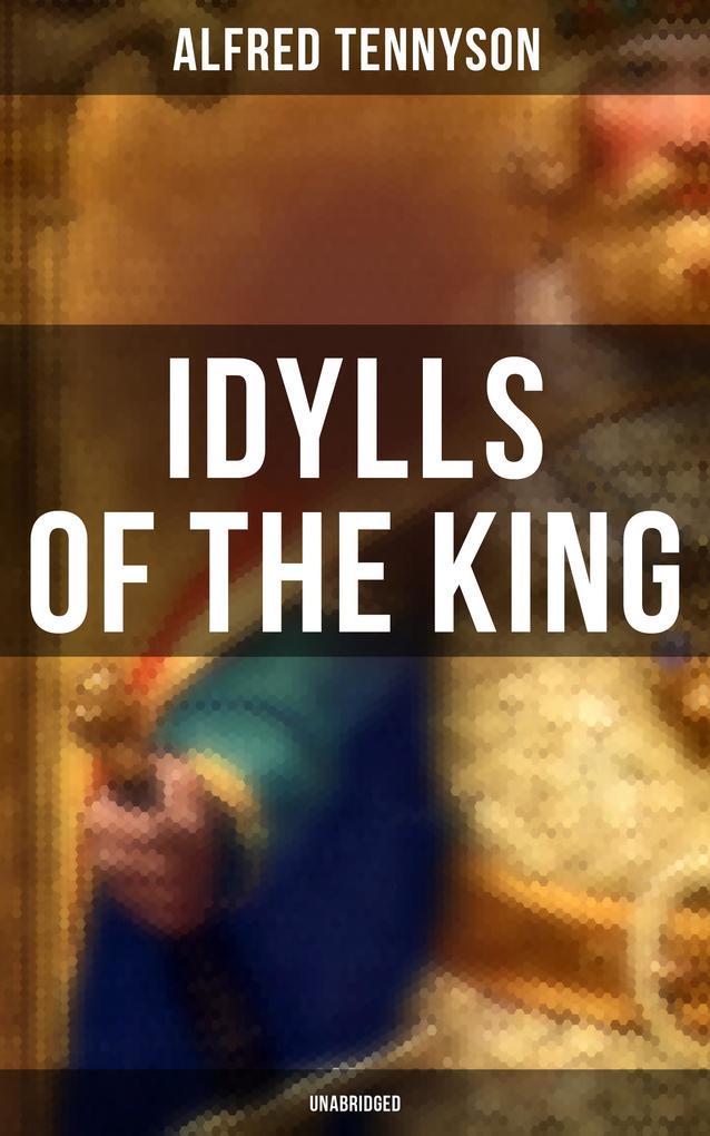 Idylls of the King (Unabridged) als eBook epub