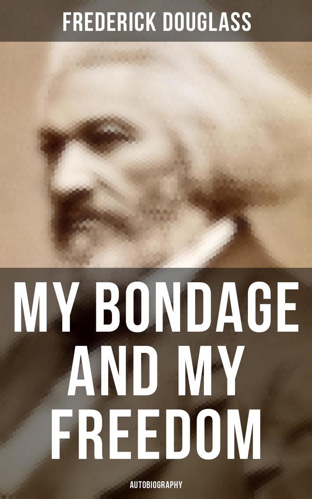 My Bondage and My Freedom (Autobiography) als eBook epub