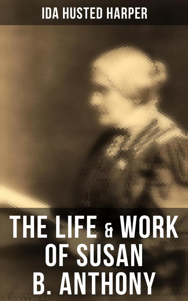 The Life & Work of Susan B. Anthony als eBook epub