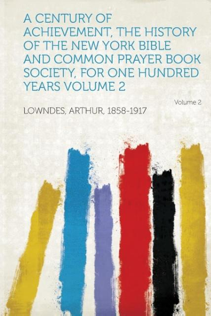 A Century of Achievement, the History of the New York Bible and Common Prayer Book Society, for One Hundred Years als Taschenbuch