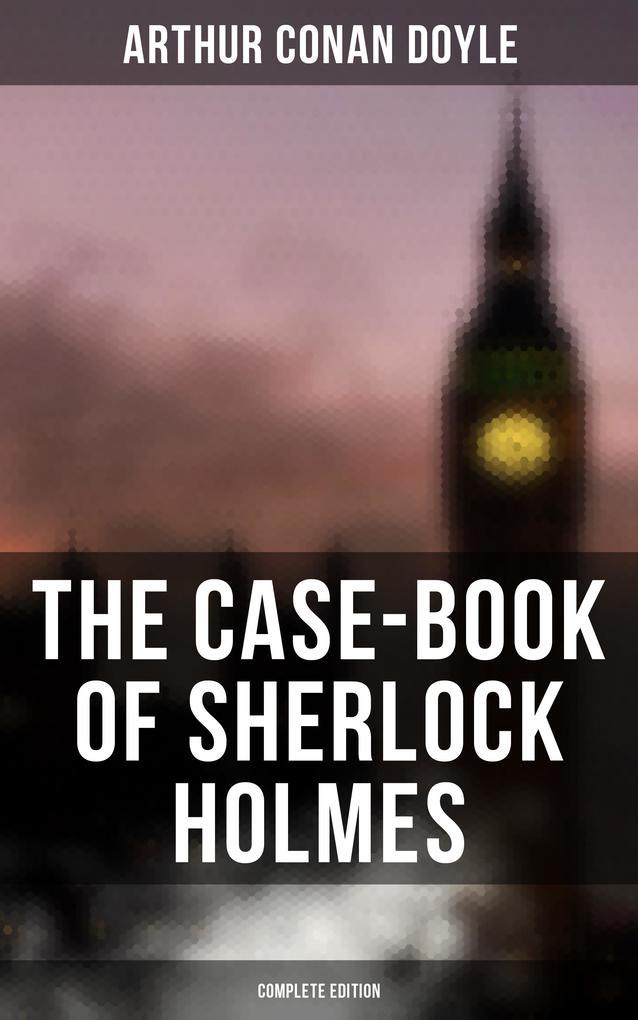 The Case-Book of Sherlock Holmes (Complete Edition) als eBook epub