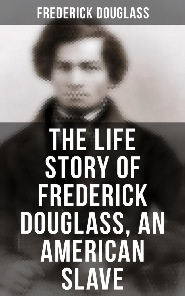The Life Story of Frederick Douglass, an American Slave als eBook epub