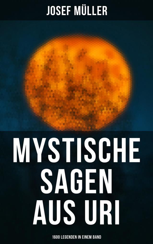 Mystische Sagen aus Uri: 1600 Legenden in einem Band als eBook epub