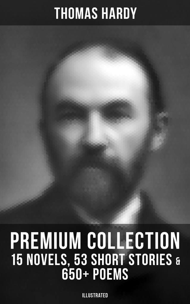 THOMAS HARDY Premium Collection: 15 Novels, 53 Short Stories & 650+ Poems (Illustrated) als eBook epub