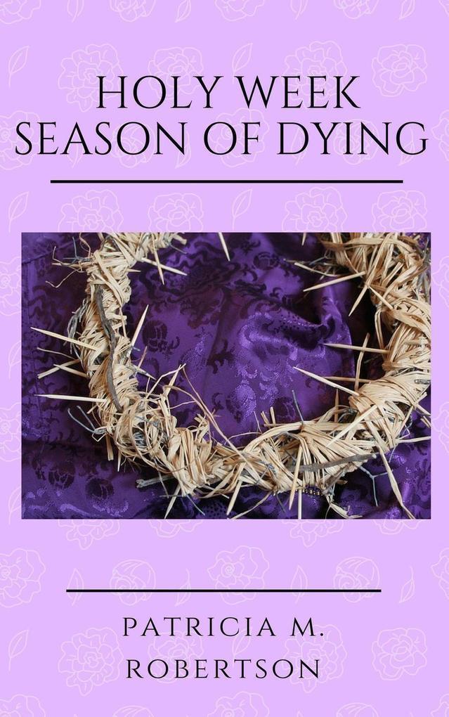 Holy Week - Season of Dying (Seasons of Grace, #4) als eBook epub