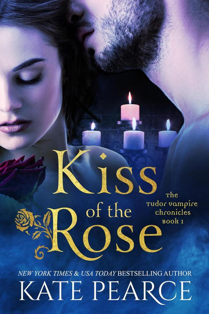 Kiss of the Rose (The Tudor Vampire Chronicles, #1) als eBook epub