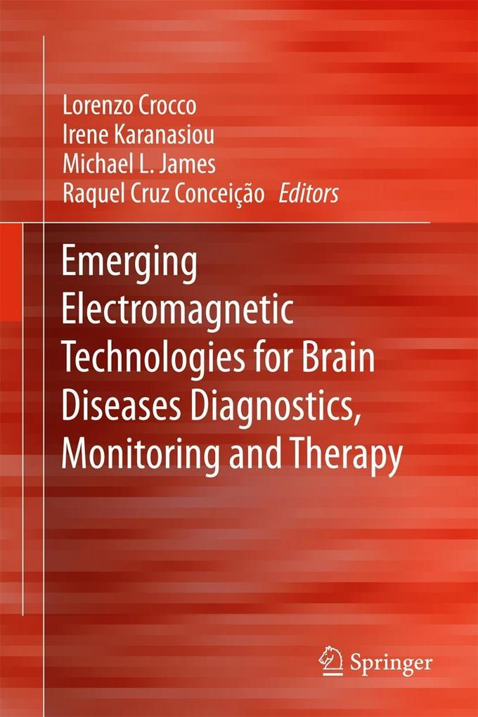 Emerging Electromagnetic Technologies for Brain Diseases Diagnostics, Monitoring and Therapy als eBook pdf