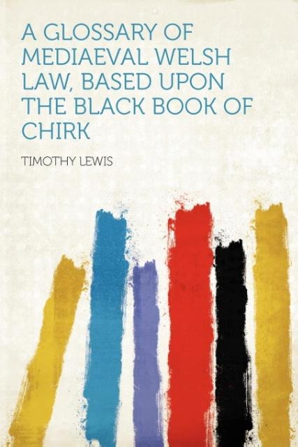 A Glossary of Mediaeval Welsh Law, Based Upon the Black Book of Chirk als Taschenbuch