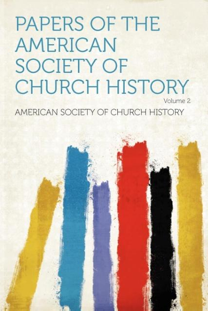 Papers of the American Society of Church History Volume 2 als Taschenbuch