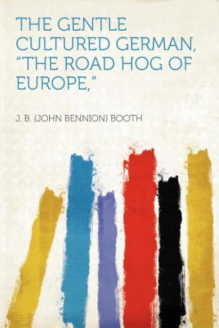"The Gentle Cultured German, ""The Road Hog of Europe,"" als Taschenbuch"