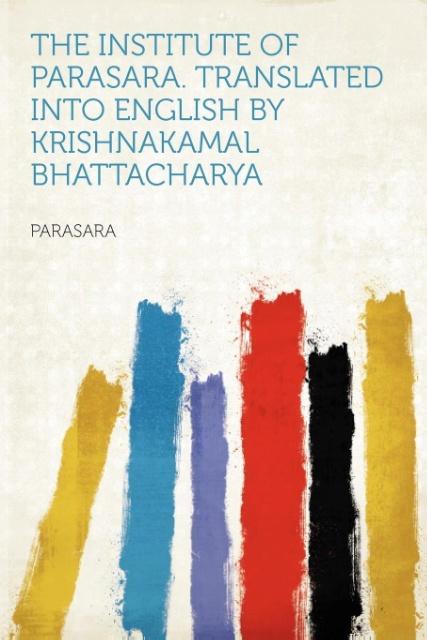 The Institute of Parasara. Translated Into English by Krishnakamal Bhattacharya als Taschenbuch