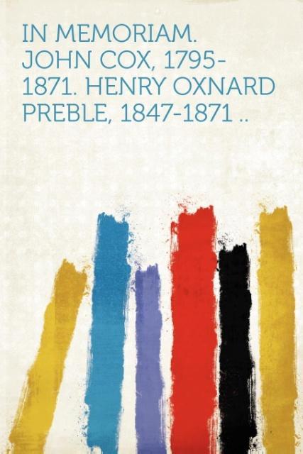 In Memoriam. John Cox, 1795-1871. Henry Oxnard Preble, 1847-1871 .. als Taschenbuch