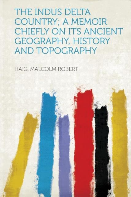 The Indus Delta Country; A Memoir Chiefly on Its Ancient Geography, History and Topography als Taschenbuch