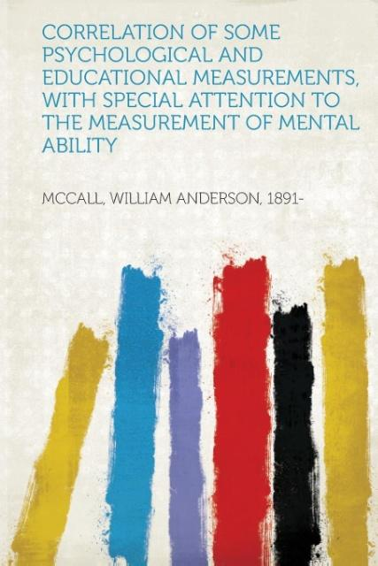 Correlation of Some Psychological and Educational Measurements, with Special Attention to the Measurement of Mental Ability als Taschenbuch