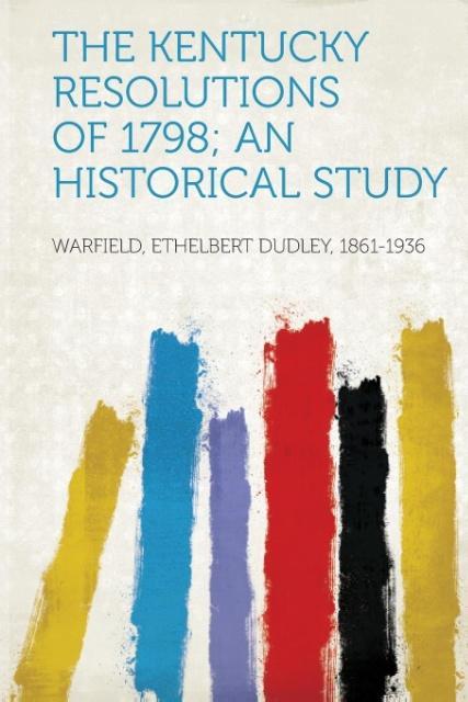 The Kentucky Resolutions of 1798; An Historical Study als Taschenbuch
