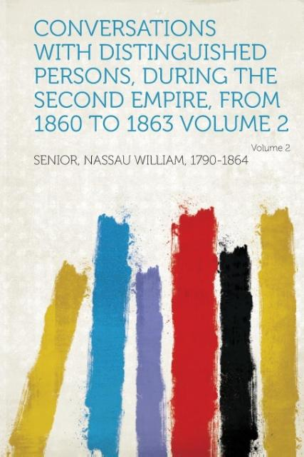 Conversations with Distinguished Persons, During the Second Empire, from 1860 to 1863 Volume 2 Volume 2 als Taschenbuch