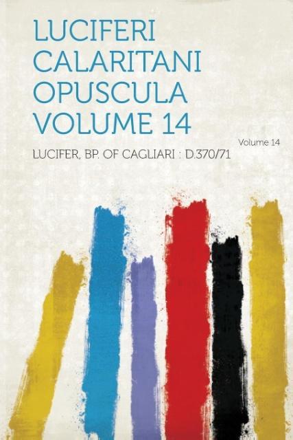 Luciferi Calaritani Opuscula Volume 14 Volume 14 als Taschenbuch