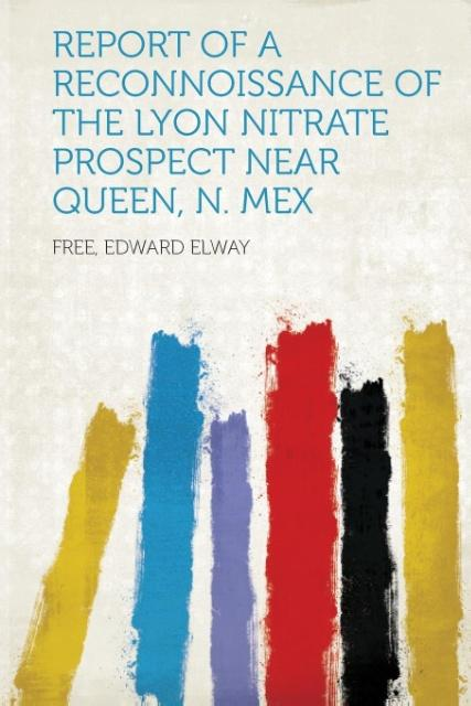 Report of a Reconnoissance of the Lyon Nitrate Prospect Near Queen, N. Mex als Taschenbuch