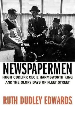 Newspapermen: Hugh Cudlipp, Cecil Harmsworth King and the Glory Days of Fleet Street als Buch (gebunden)