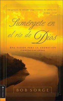 Sumergete en el Rio Dios: Una Vision Para la Adoracion Congregacional als Taschenbuch
