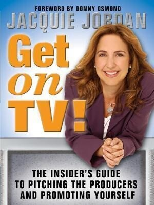 Get on TV!: The Insider's Guide to Pitching the Producers and Promoting Yourself als Taschenbuch