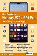 Das Praxisbuch Huawei P20 / P20 Pro - Anleitung für Einsteiger
