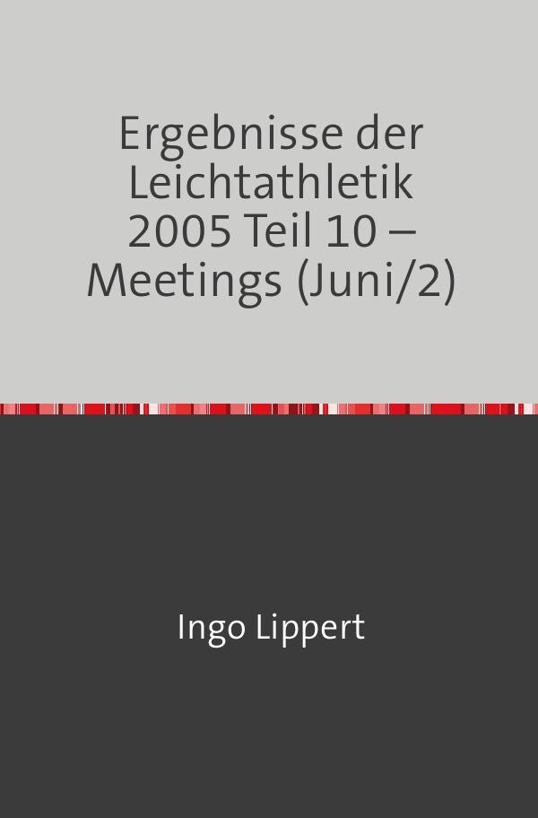 Ergebnisse der Leichtathletik 2005 Teil 10 - Meetings (Juni/2) als Buch (kartoniert)