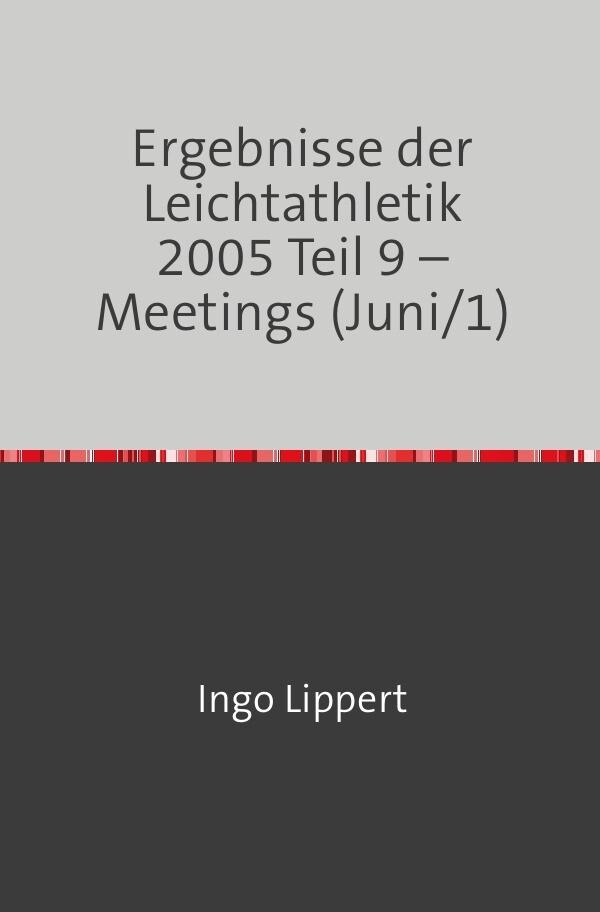 Ergebnisse der Leichtathletik 2005 Teil 9 - Meetings (Juni/1) als Buch (kartoniert)