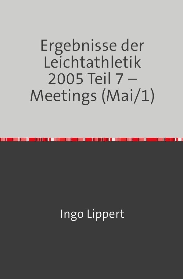 Ergebnisse der Leichtathletik 2005 Teil 7 - Meetings (Mai/1) als Buch (kartoniert)