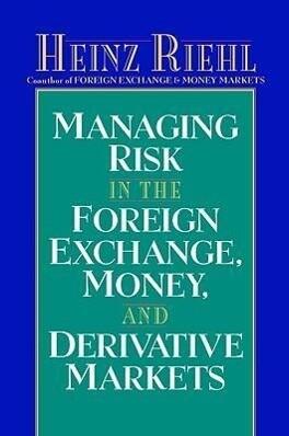 Managing Risk in the Foreign Exchange, Money and Derivative Markets als Buch (gebunden)