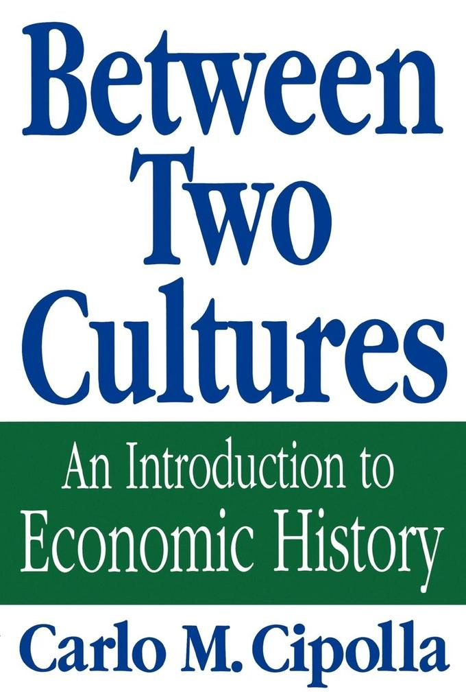 Between Two Cultures: An Introduction to Economic History als Taschenbuch